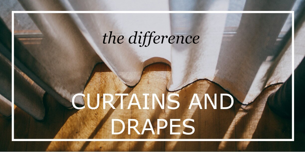 Curtain and drapes the difference