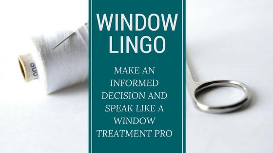 how to speak like a window treatment professional